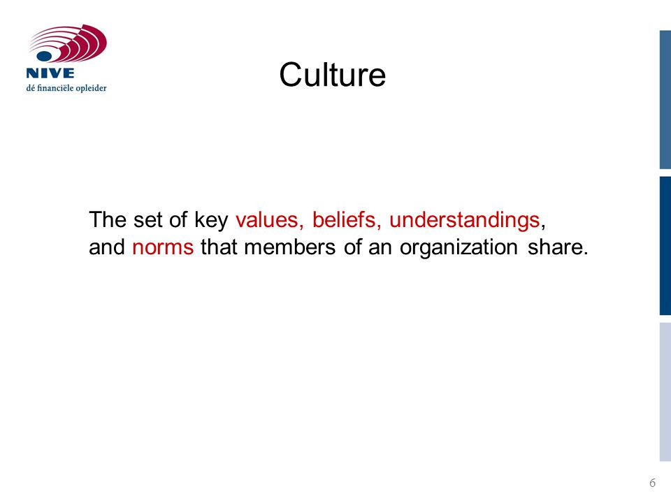 Culture The set of key values, beliefs, understandings, and norms that members of an organization share.