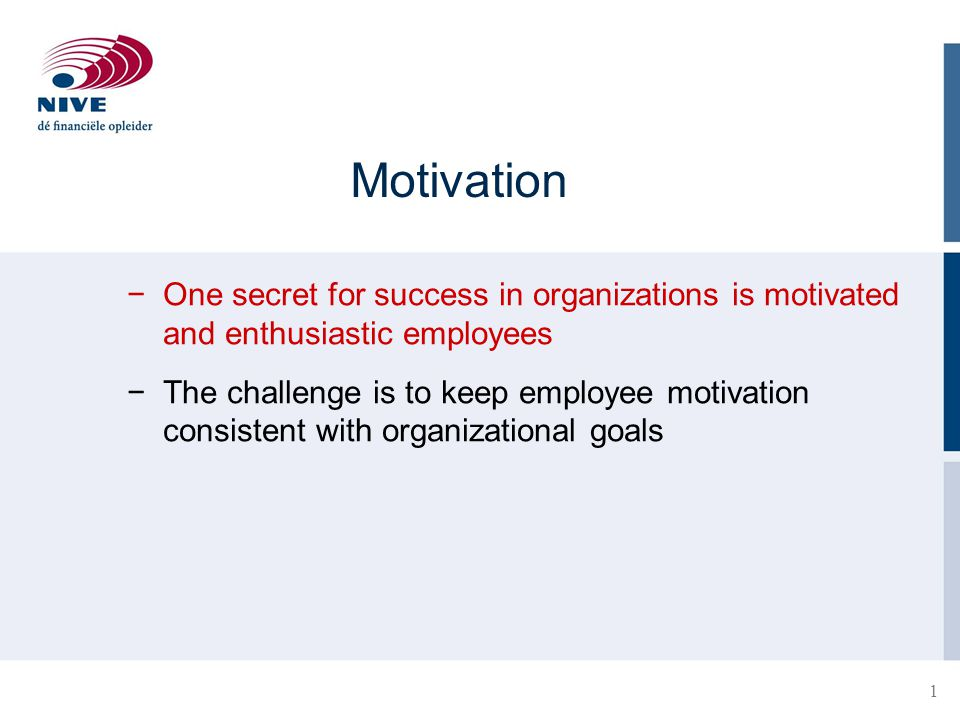 Motivation One secret for success in organizations is motivated and enthusiastic employees.