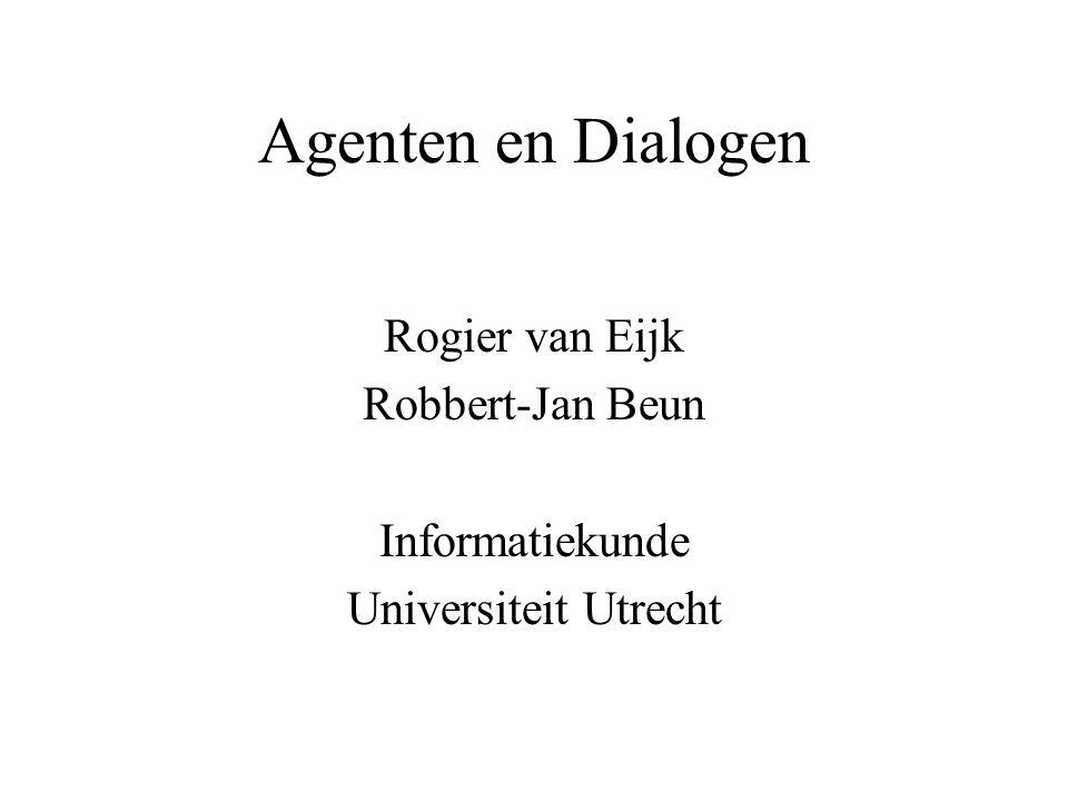 Agenten en Dialogen Rogier van Eijk Robbert-Jan Beun Informatiekunde