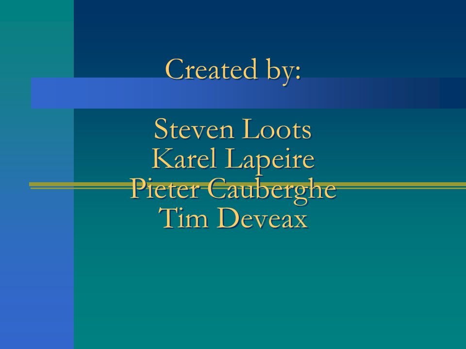 Created by: Steven Loots Karel Lapeire Pieter Cauberghe Tim Deveax
