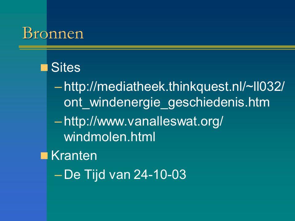 Bronnen Sites. http://mediatheek.thinkquest.nl/~ll032/ont_windenergie_geschiedenis.htm. http://www.vanalleswat.org/ windmolen.html.