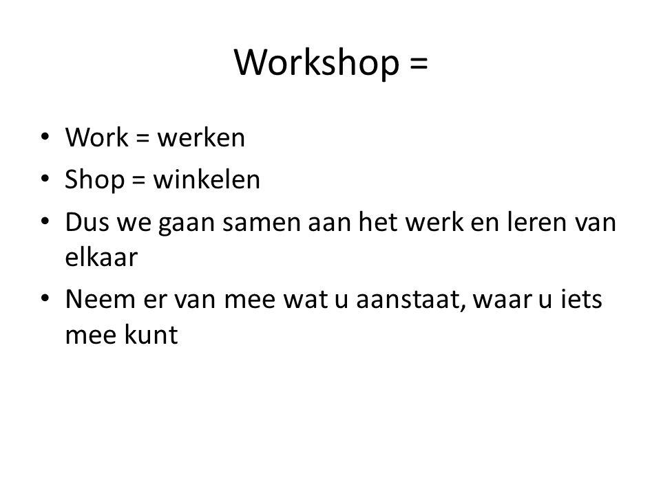 Workshop = Work = werken Shop = winkelen