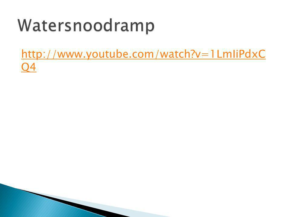 Watersnoodramp http://www.youtube.com/watch v=1LmIiPdxC Q4