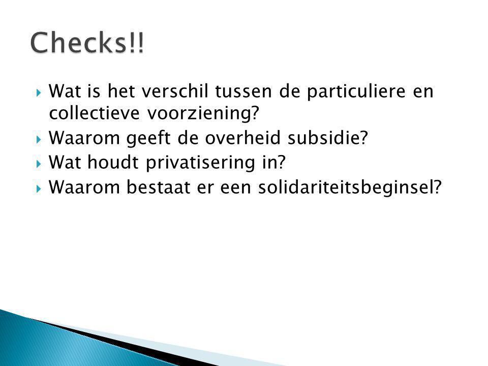 Checks!! Wat is het verschil tussen de particuliere en collectieve voorziening Waarom geeft de overheid subsidie