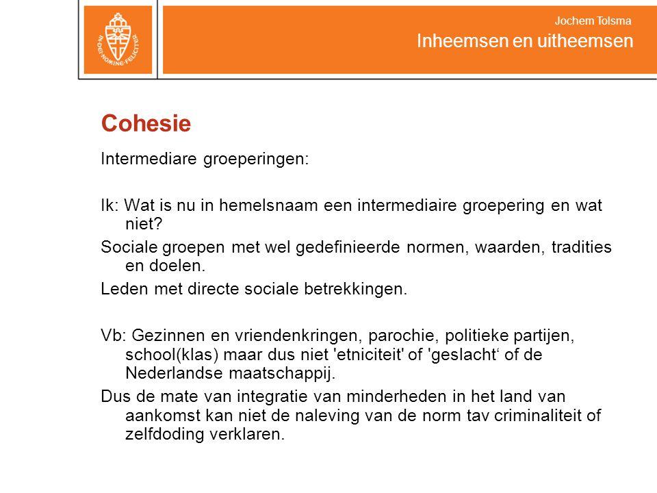 Cohesie Inheemsen en uitheemsen Intermediare groeperingen: