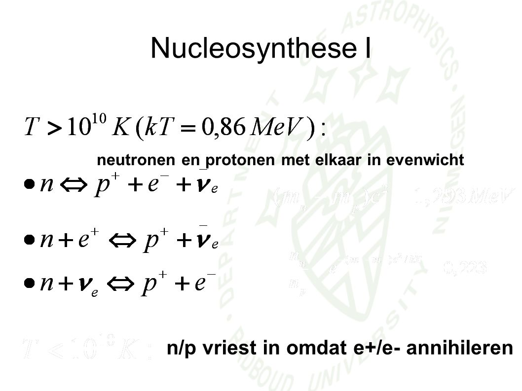Nucleosynthese I n/p vriest in omdat e+/e- annihileren