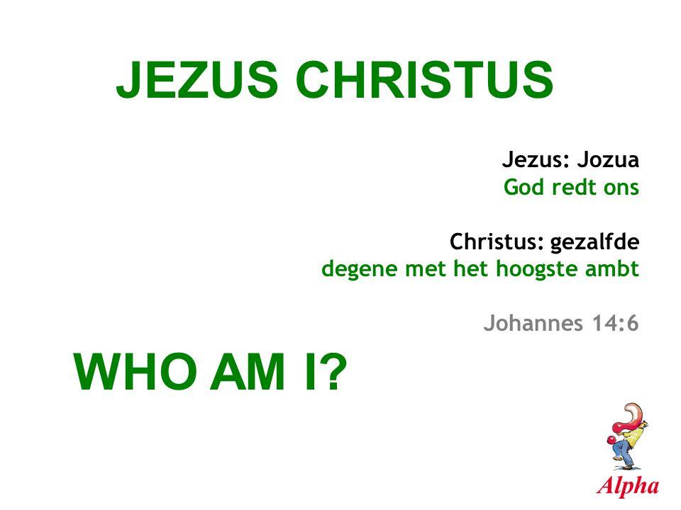 JEZUS CHRISTUS WHO AM I Jezus: Jozua God redt ons Christus: gezalfde
