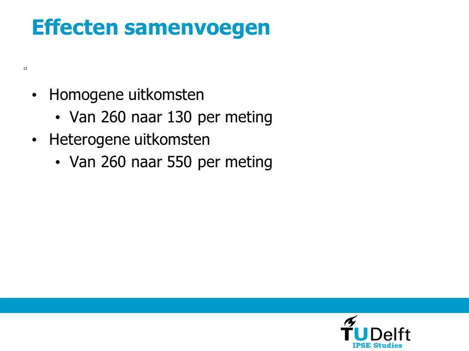 Effecten samenvoegen Homogene uitkomsten Van 260 naar 130 per meting