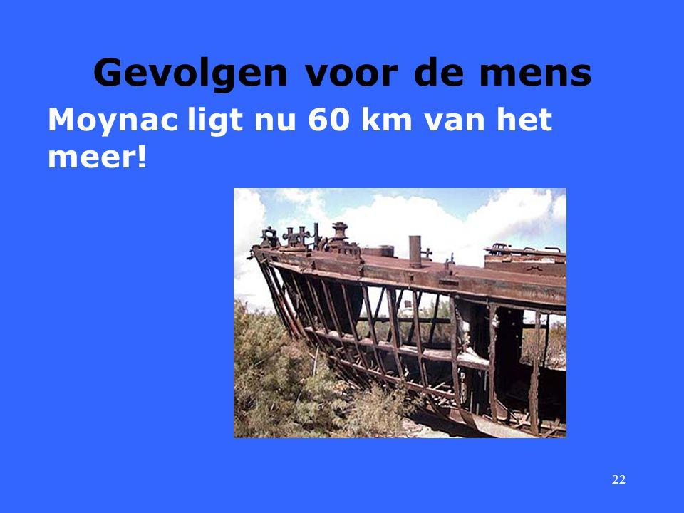 Gevolgen voor de mens Moynac ligt nu 60 km van het meer!