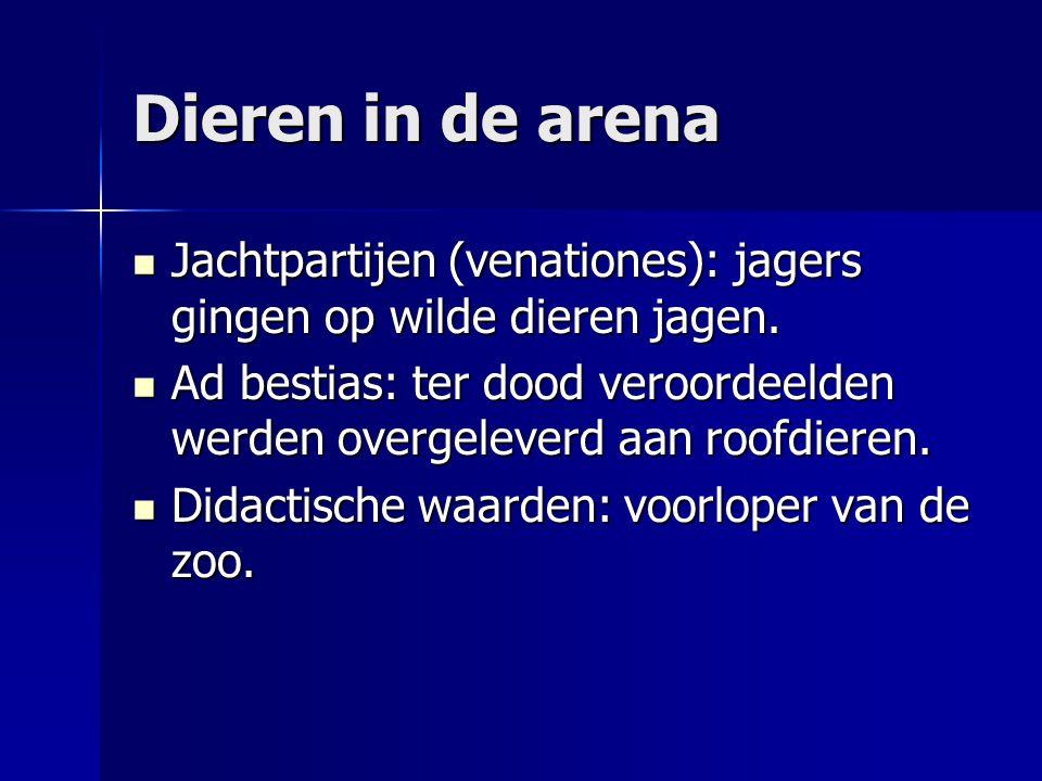 Dieren in de arena Jachtpartijen (venationes): jagers gingen op wilde dieren jagen.