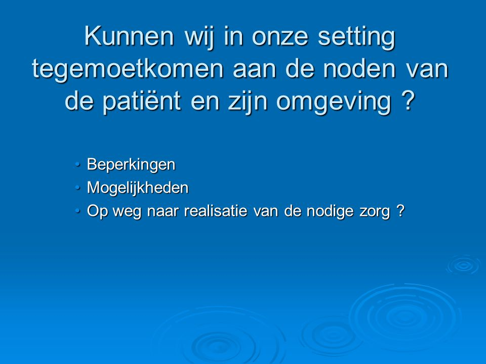 Kunnen wij in onze setting tegemoetkomen aan de noden van de patiënt en zijn omgeving