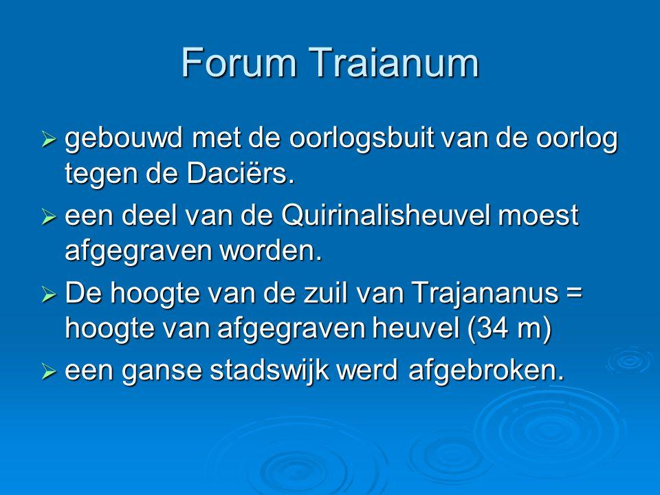 Forum Traianum gebouwd met de oorlogsbuit van de oorlog tegen de Daciërs. een deel van de Quirinalisheuvel moest afgegraven worden.