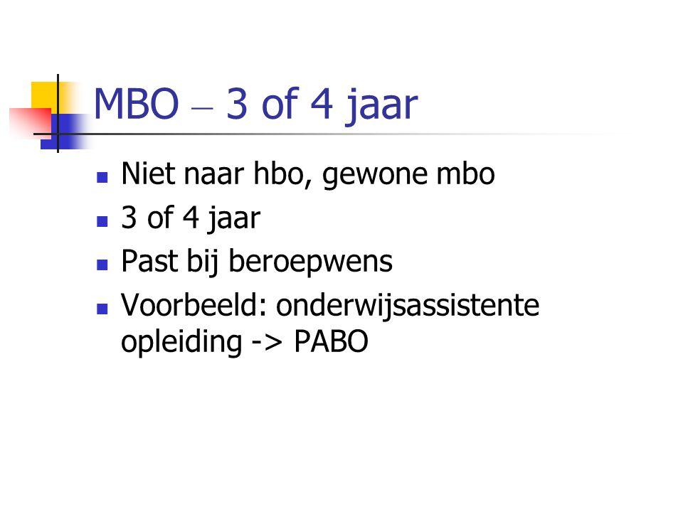 MBO – 3 of 4 jaar Niet naar hbo, gewone mbo 3 of 4 jaar