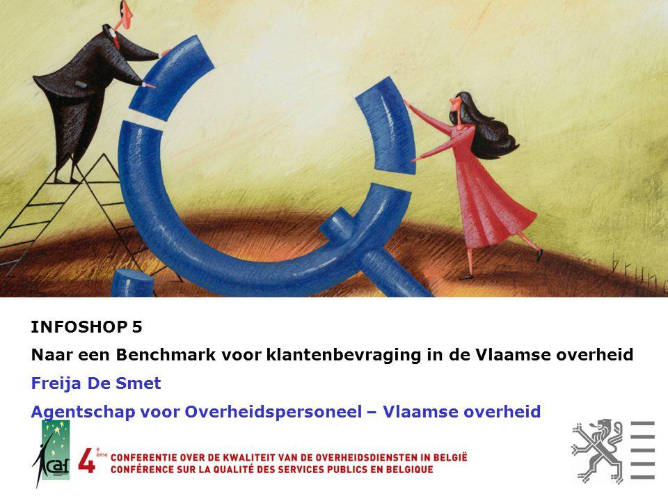 INFOSHOP 5 Naar een Benchmark voor klantenbevraging in de Vlaamse overheid.