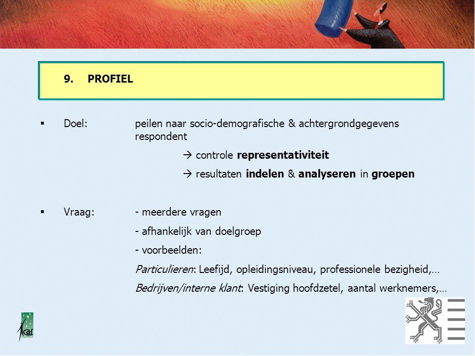 9. PROFIEL Doel: peilen naar socio-demografische & achtergrondgegevens respondent.  controle representativiteit.
