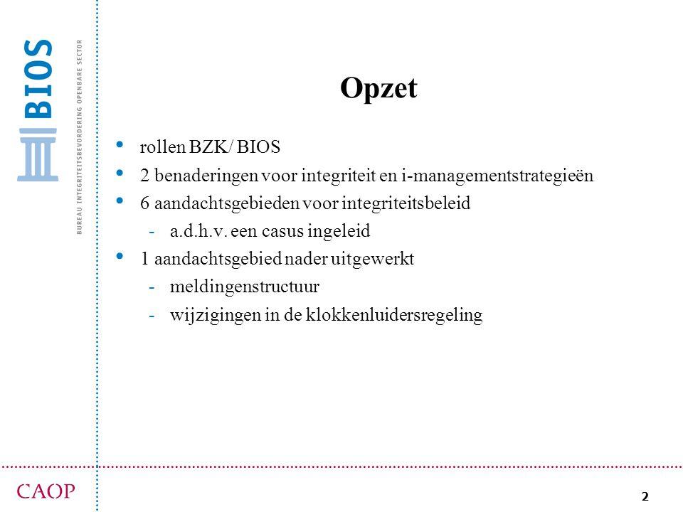 07-09-09 Opzet. rollen BZK/ BIOS. 2 benaderingen voor integriteit en i-managementstrategieën. 6 aandachtsgebieden voor integriteitsbeleid.