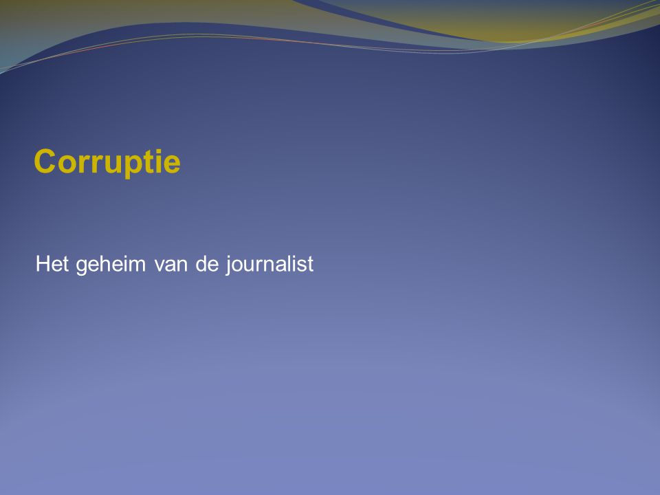 Corruptie Het geheim van de journalist