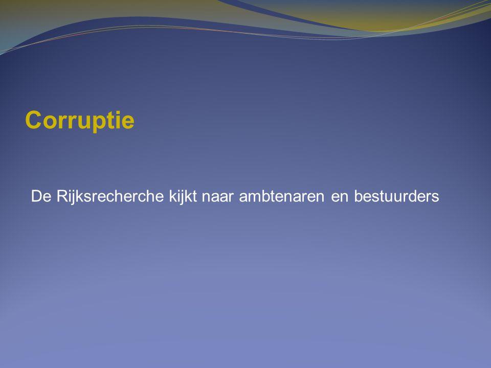 Corruptie De Rijksrecherche kijkt naar ambtenaren en bestuurders