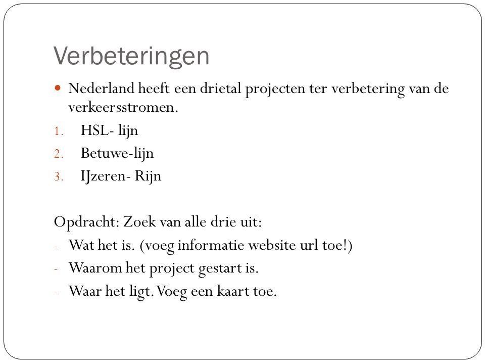 Verbeteringen Nederland heeft een drietal projecten ter verbetering van de verkeersstromen. HSL- lijn.