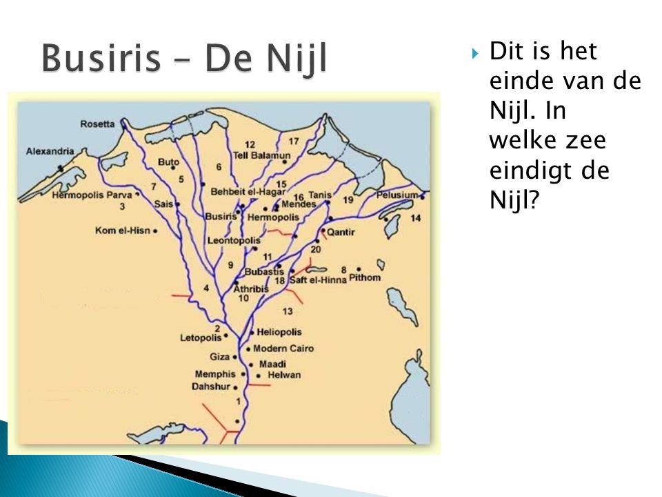 Busiris – De Nijl Dit is het einde van de Nijl. In welke zee eindigt de Nijl
