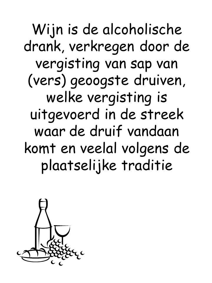 Wijn is de alcoholische drank, verkregen door de vergisting van sap van (vers) geoogste druiven, welke vergisting is uitgevoerd in de streek waar de druif vandaan komt en veelal volgens de plaatselijke traditie