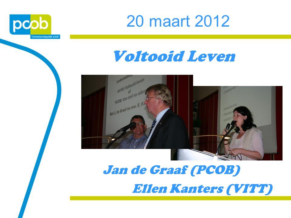 20 maart 2012 Voltooid Leven Jan de Graaf (PCOB) Ellen Kanters (VITT)