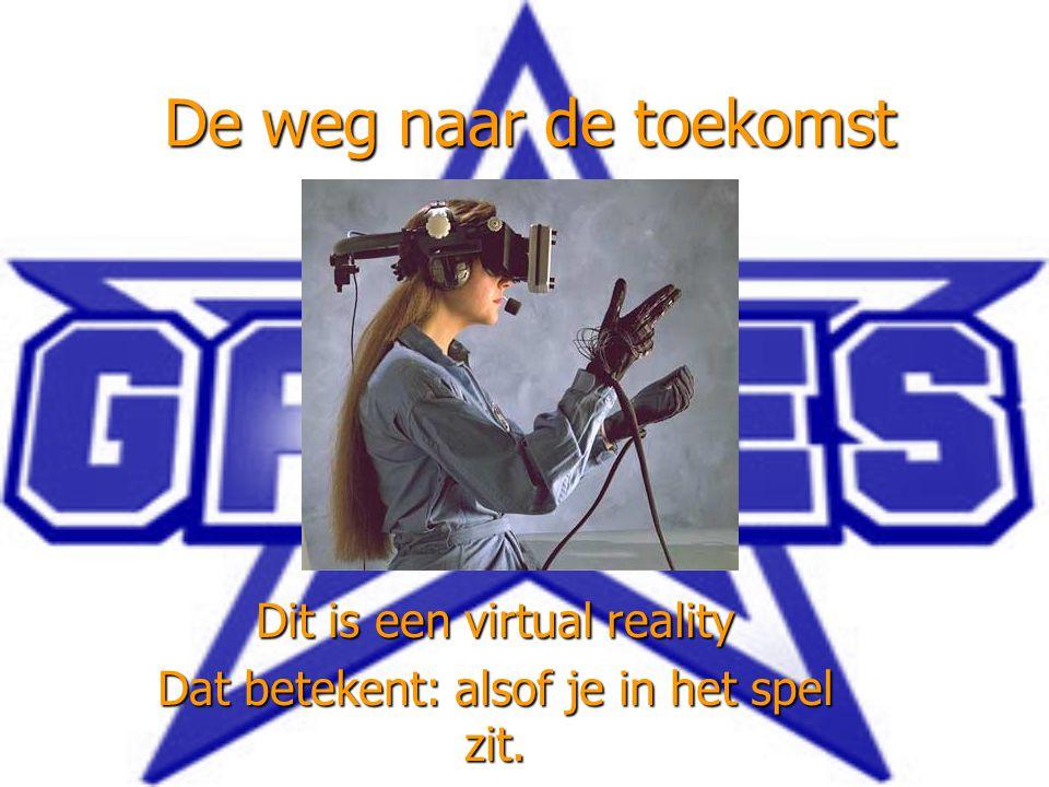 Dit is een virtual reality Dat betekent: alsof je in het spel zit.