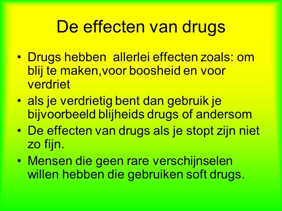 De effecten van drugs Drugs hebben allerlei effecten zoals: om blij te maken,voor boosheid en voor verdriet.