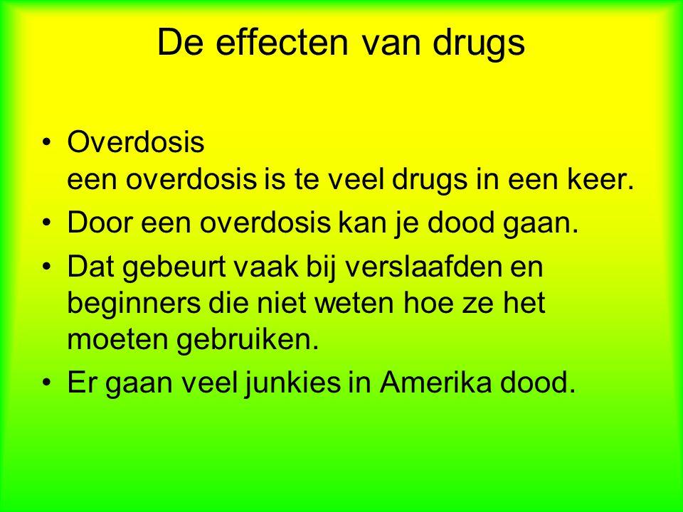 De effecten van drugs Overdosis een overdosis is te veel drugs in een keer. Door een overdosis kan je dood gaan.