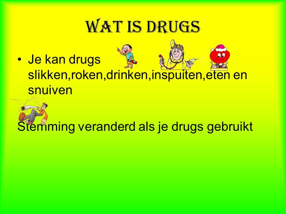 Wat is drugs Je kan drugs slikken,roken,drinken,inspuiten,eten en snuiven.