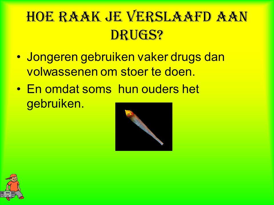 Hoe raak je verslaafd aan drugs