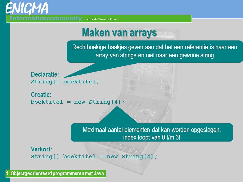 Maken van arrays Rechthoekige haakjes geven aan dat het een referentie is naar een array van strings en niet naar een gewone string.