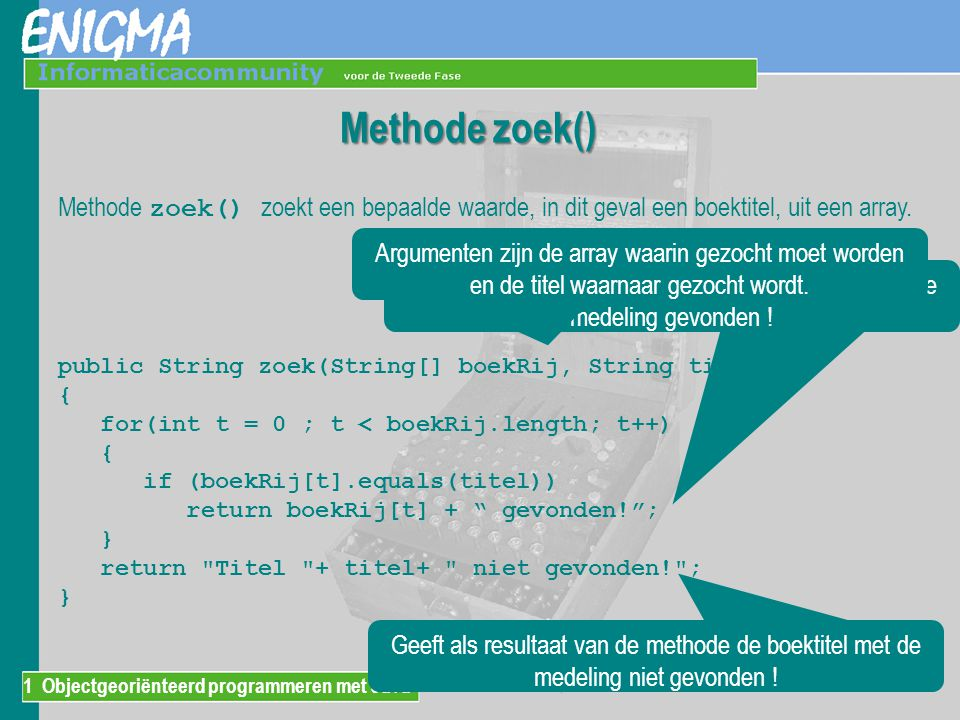 Methode zoek() Methode zoek() zoekt een bepaalde waarde, in dit geval een boektitel, uit een array.