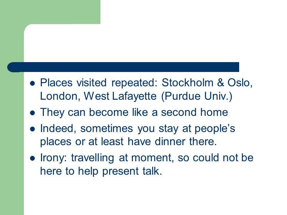 Places visited repeated: Stockholm & Oslo, London, West Lafayette (Purdue Univ.)