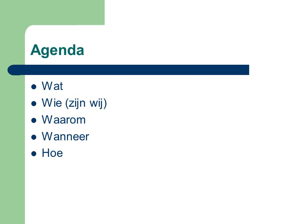 Agenda Wat Wie (zijn wij) Waarom Wanneer Hoe