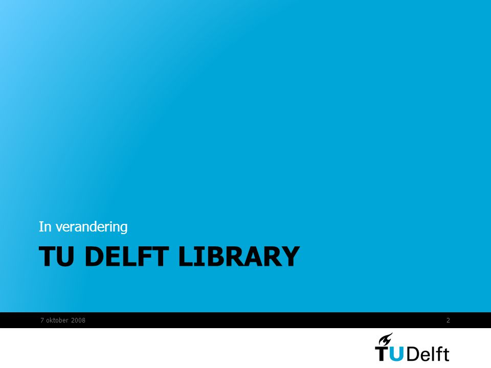 In verandering TU DELFT LIBRARY 7 oktober 2008