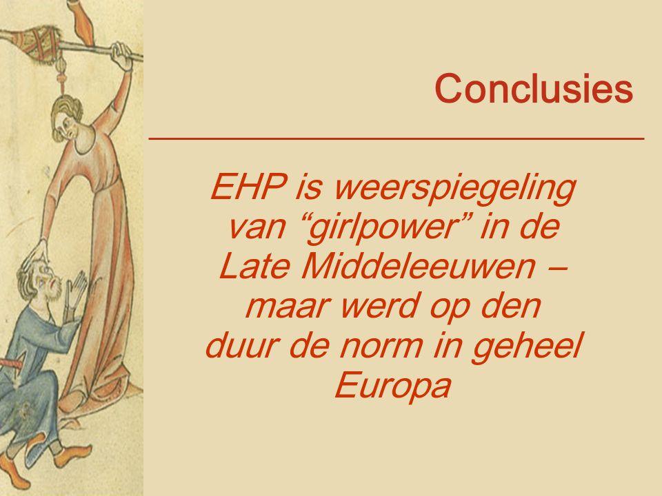 Conclusies EHP is weerspiegeling van girlpower in de Late Middeleeuwen – maar werd op den duur de norm in geheel Europa.