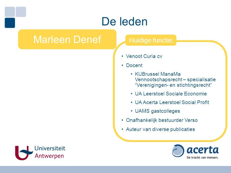 De leden Marleen Denef Huidige functie: Venoot Curia cv Docent