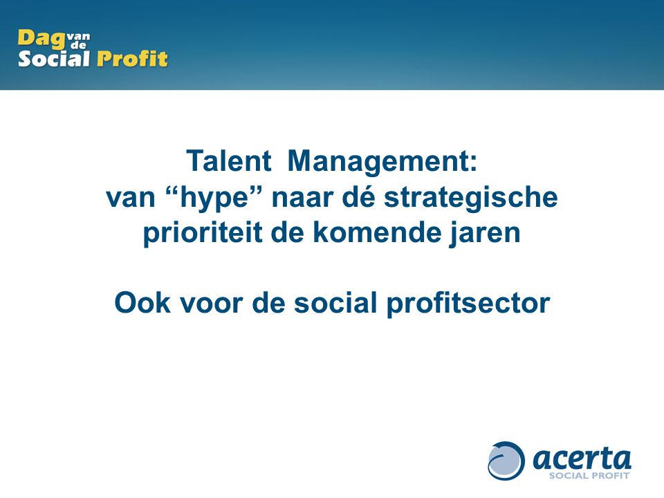 Talent Management: van hype naar dé strategische prioriteit in 2011.