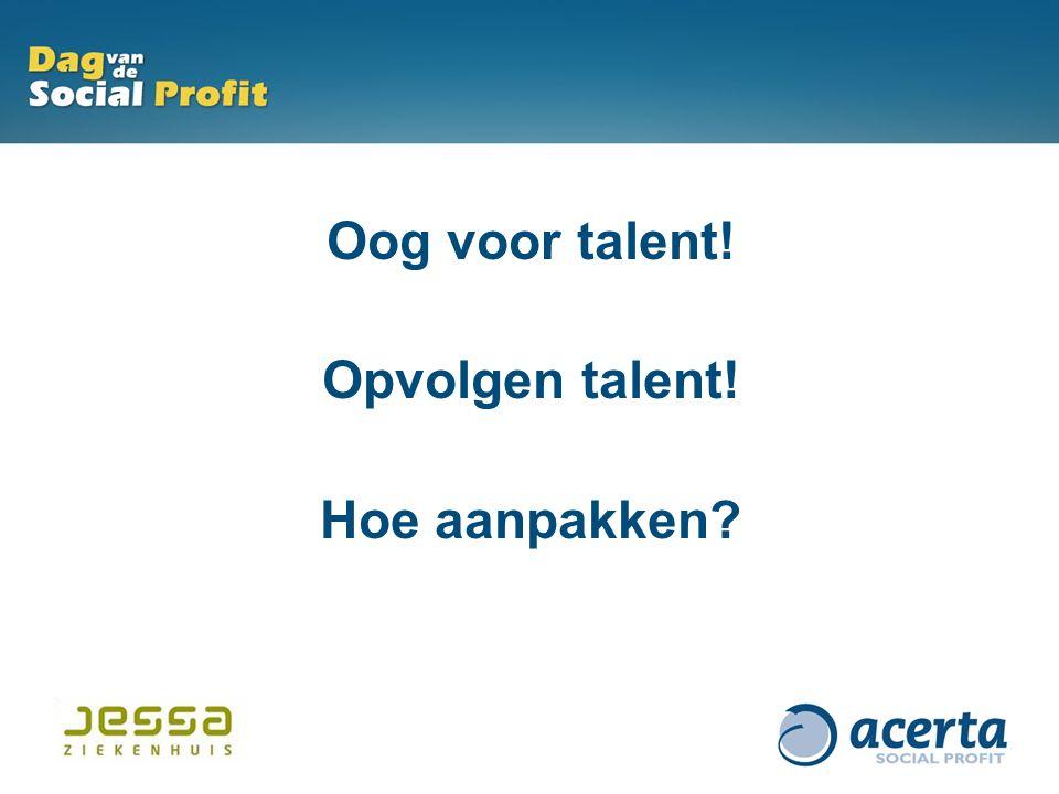 Oog voor talent! Opvolgen talent! Hoe aanpakken