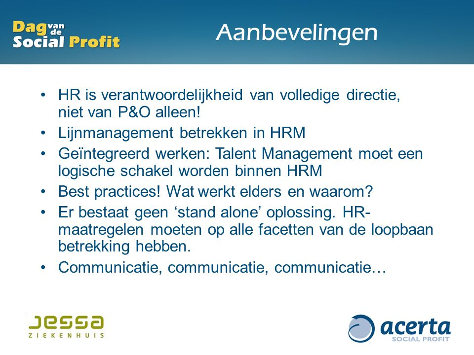 Aanbevelingen HR is verantwoordelijkheid van volledige directie, niet van P&O alleen! Lijnmanagement betrekken in HRM.