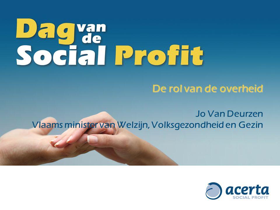 De rol van de overheid Jo Van Deurzen Vlaams minister van Welzijn, Volksgezondheid en Gezin