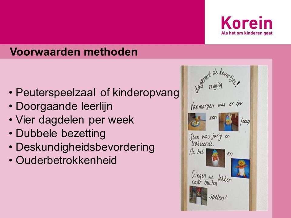 Voorwaarden methoden Peuterspeelzaal of kinderopvang. Doorgaande leerlijn. Vier dagdelen per week.