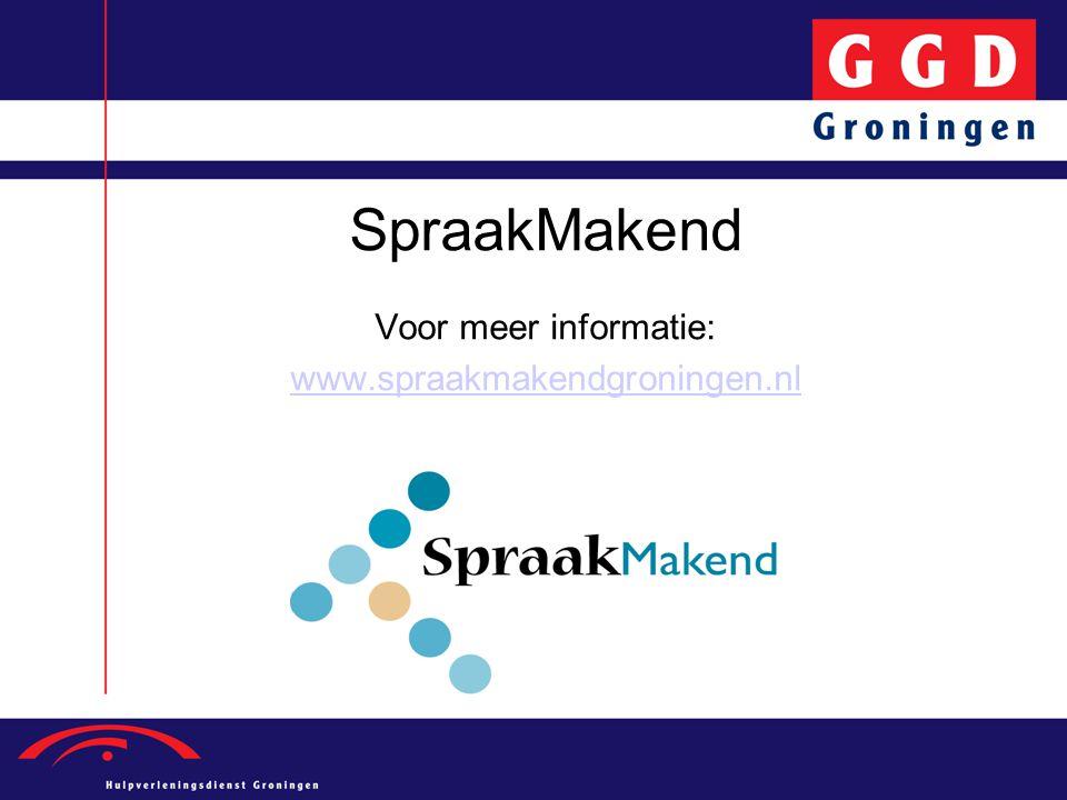 SpraakMakend Voor meer informatie: www.spraakmakendgroningen.nl