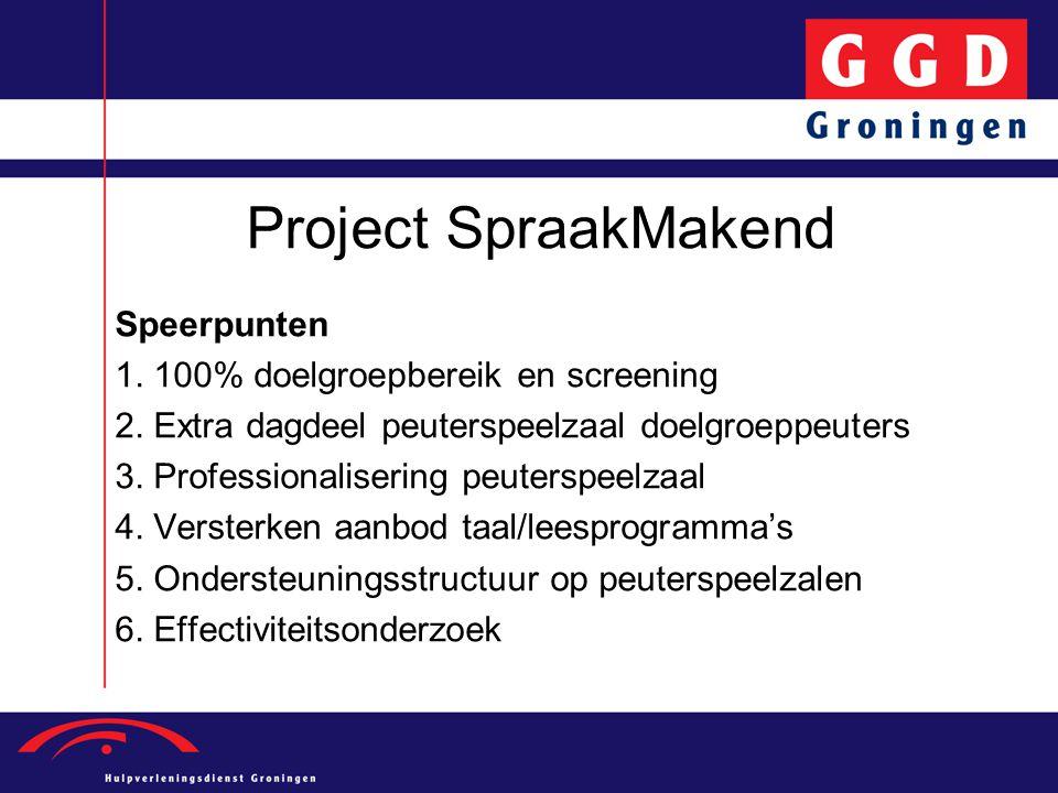Project SpraakMakend Speerpunten 1. 100% doelgroepbereik en screening