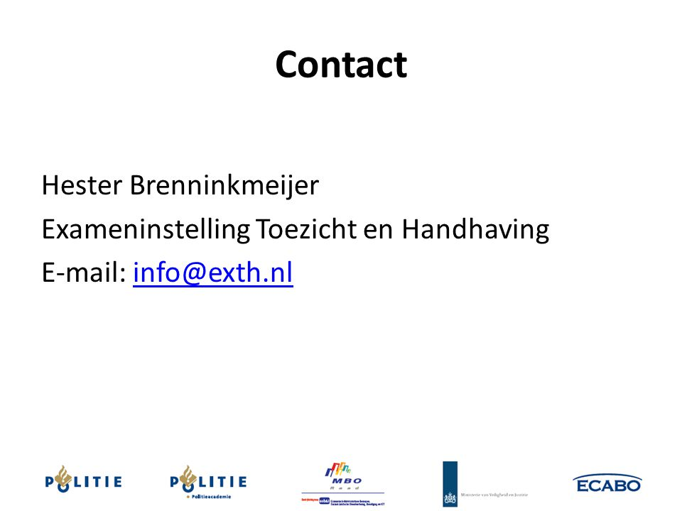 Contact Hester Brenninkmeijer Exameninstelling Toezicht en Handhaving E-mail: info@exth.nl