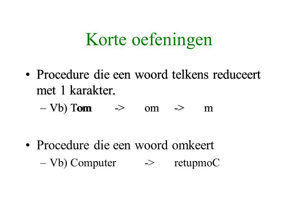 Korte oefeningen Procedure die een woord telkens reduceert met 1 karakter. Vb) Tom -> om -> m.