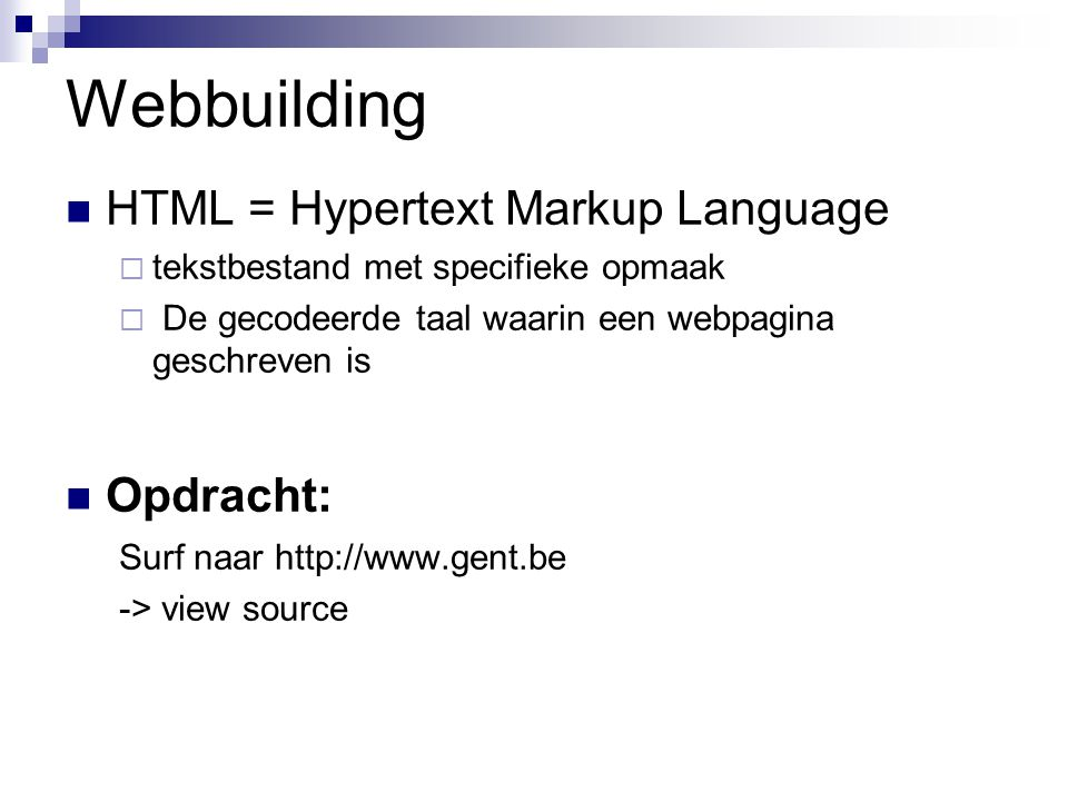 Webbuilding HTML = Hypertext Markup Language Opdracht: