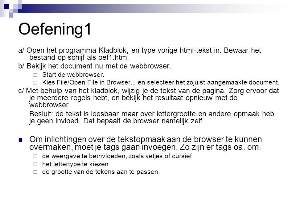 Oefening1 a/ Open het programma Kladblok, en type vorige html-tekst in. Bewaar het bestand op schijf als oef1.htm.