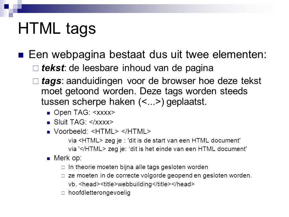 HTML tags Een webpagina bestaat dus uit twee elementen: